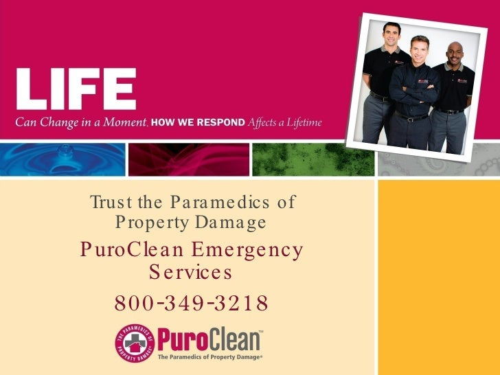 Trust the Paramedics of Property Damage PuroClean Emergency Services 800-349-3218
