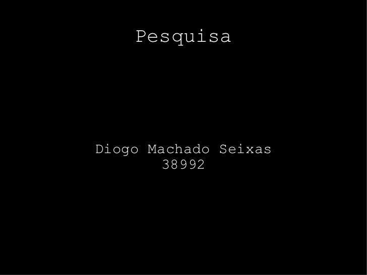 Diogo Machado Seixas 38992 Pesquisa