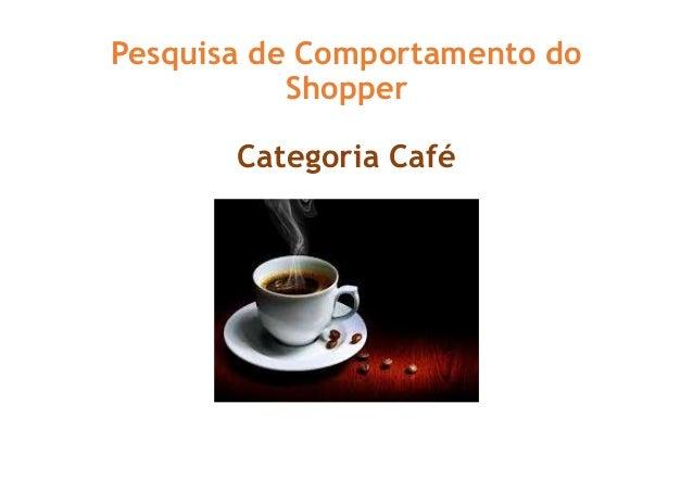 Pesquisa de Comportamento do Shopper Categoria Café