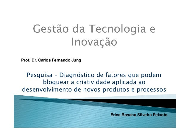 Prof. Dr. Carlos Fernando Jung Pesquisa – Diagnóstico de fatores que podem      bloquear a criatividade aplicada aodesenvo...
