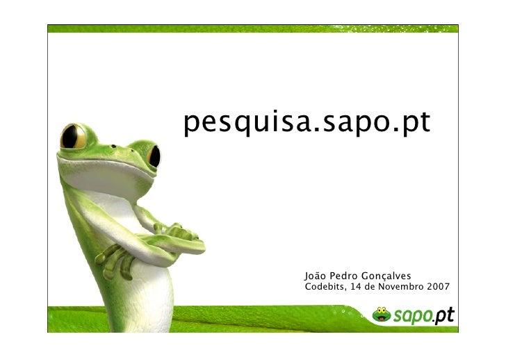 pesquisa.sapo.pt           João Pedro Gonçalves        Codebits, 14 de Novembro 2007