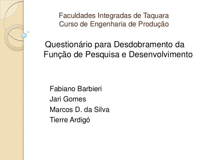 Faculdades Integradas de Taquara   Curso de Engenharia de ProduçãoQuestionário para Desdobramento daFunção de Pesquisa e D...