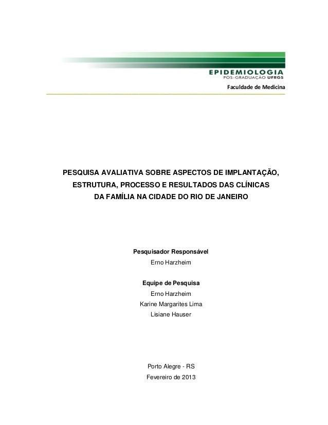 Faculdade de MedicinaPESQUISA AVALIATIVA SOBRE ASPECTOS DE IMPLANTAÇÃO,  ESTRUTURA, PROCESSO E RESULTADOS DAS CLÍNICAS    ...