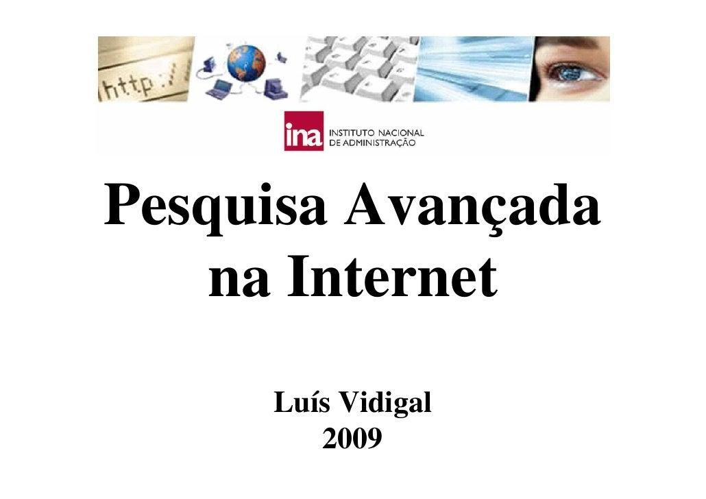 Pesquisa Avançada     na Internet      Luís Vidigal         2009