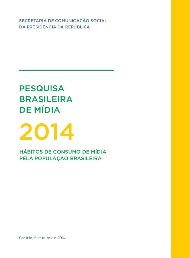 1 PESQUISA BRASILEIRA DE MÍDIA 2014 SECRETARIA DE COMUNICAÇÃO SOCIAL DA PRESIDÊNCIA DA REPÚBLICA Brasília, fevereiro de 20...
