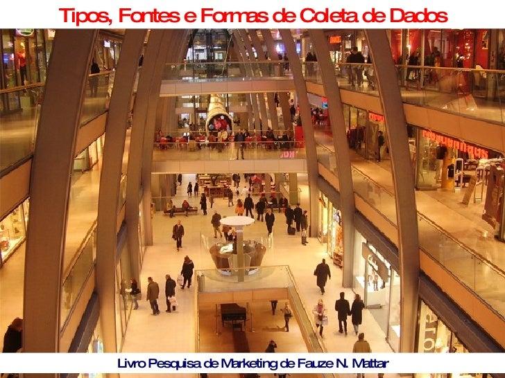 Tipos, Fontes e Formas de Coleta de Dados Livro Pesquisa de Marketing de Fauze N. Mattar