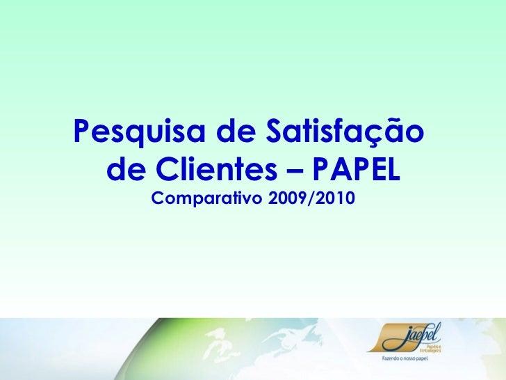 Pesquisa de Satisfação  de Clientes – PAPEL Comparativo 2009/2010