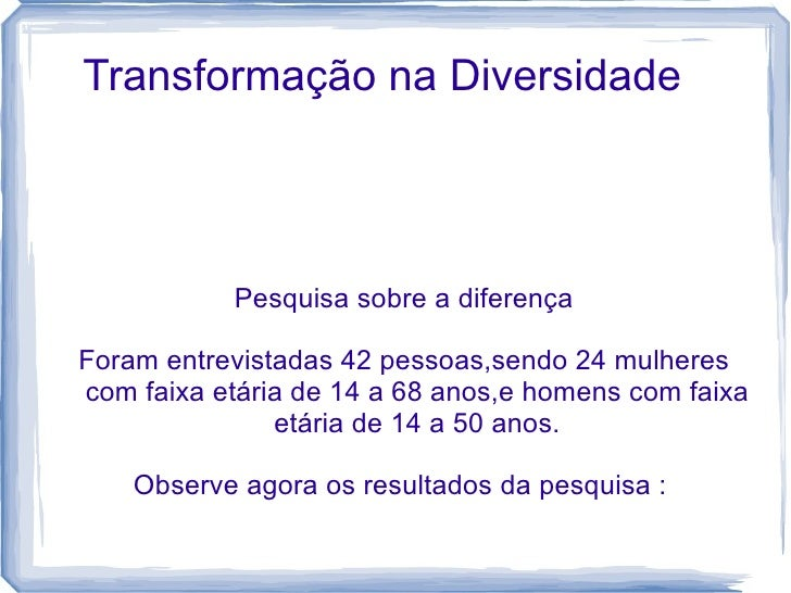 Transformação na Diversidade           Pesquisa sobre a diferençaForam entrevistadas 42 pessoas,sendo 24 mulherescom faixa...