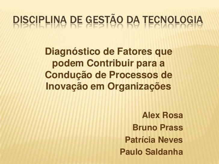 DISCIPLINA DE GESTÃO DA TECNOLOGIA     Diagnóstico de Fatores que       podem Contribuir para a     Condução de Processos ...