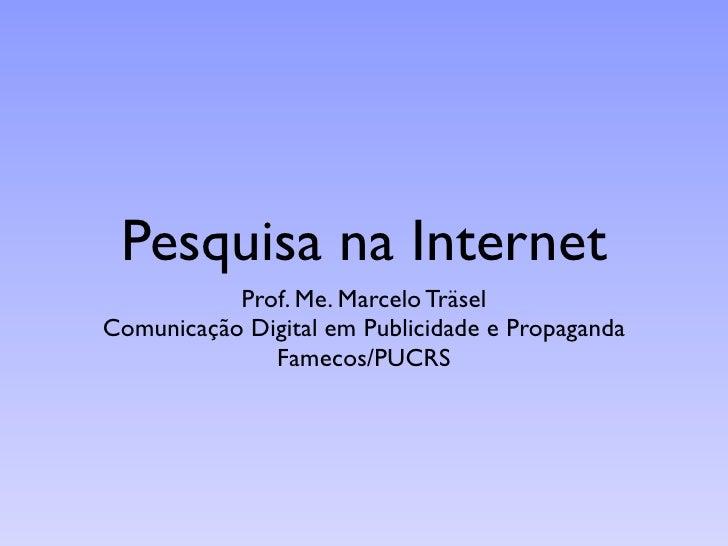 Pesquisa na Internet            Prof. Me. Marcelo Träsel Comunicação Digital em Publicidade e Propaganda               Fam...