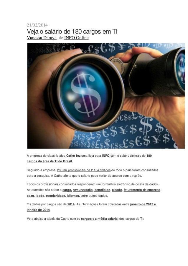 21/02/2014  Veja o salário de 180 cargos em TI Vanessa Daraya, de INFO Online  A empresa de classificados Catho fez uma li...