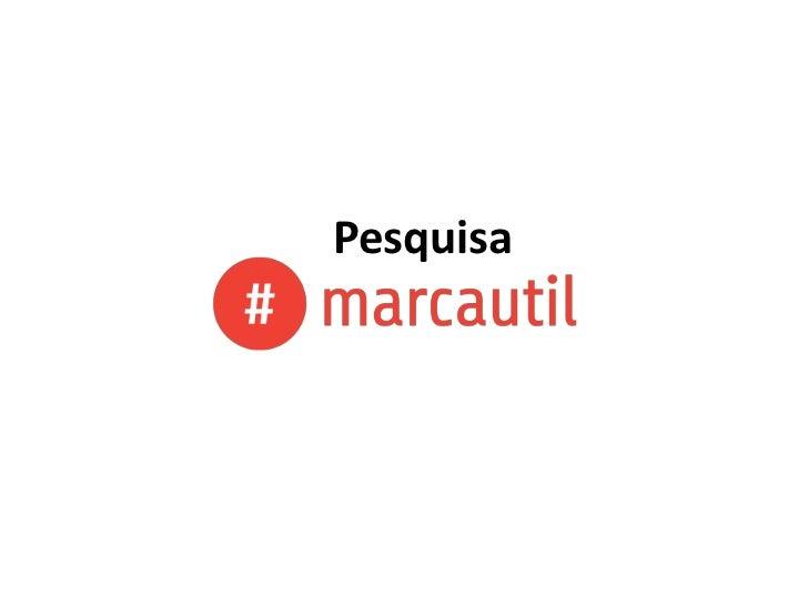 Apresentação da Pesquisa #MarcaUtil