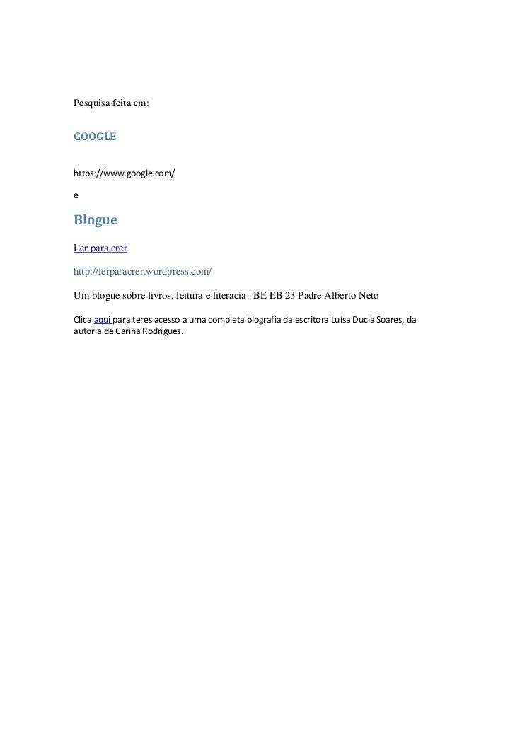 Pesquisa feita em:GOOGLEhttps://www.google.com/eBlogueLer para crerhttp://lerparacrer.wordpress.com/Um blogue sobre livros...