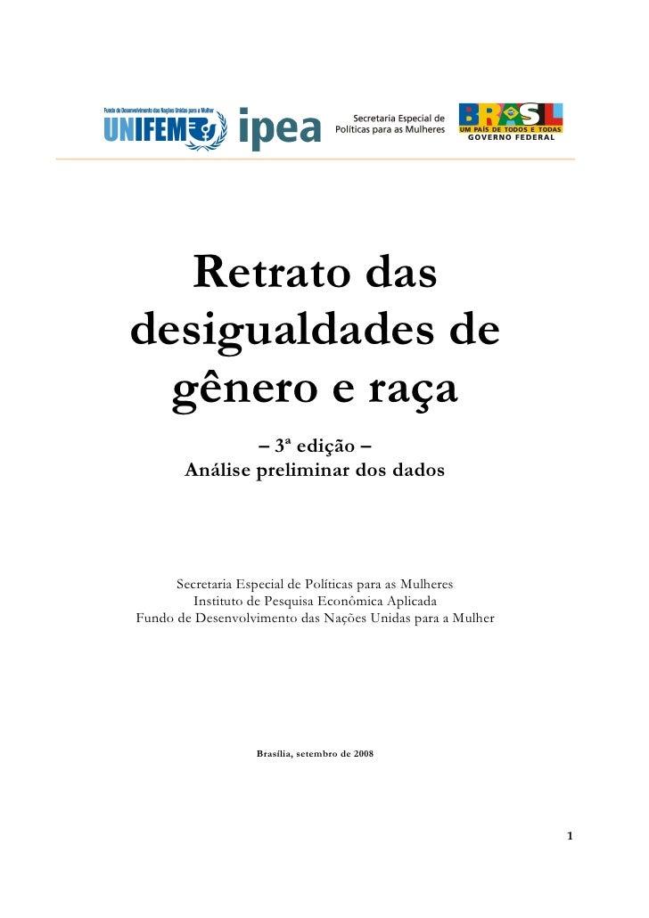 Retrato das desigualdades de   gênero e raça                – 3ª edição –        Análise preliminar dos dados           Se...