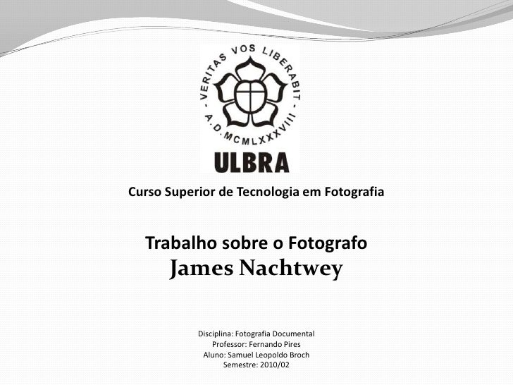 Curso Superior de Tecnologia em Fotografia <br />Trabalhosobre o Fotografo<br />James Nachtwey<br />Disciplina: Fotografia...