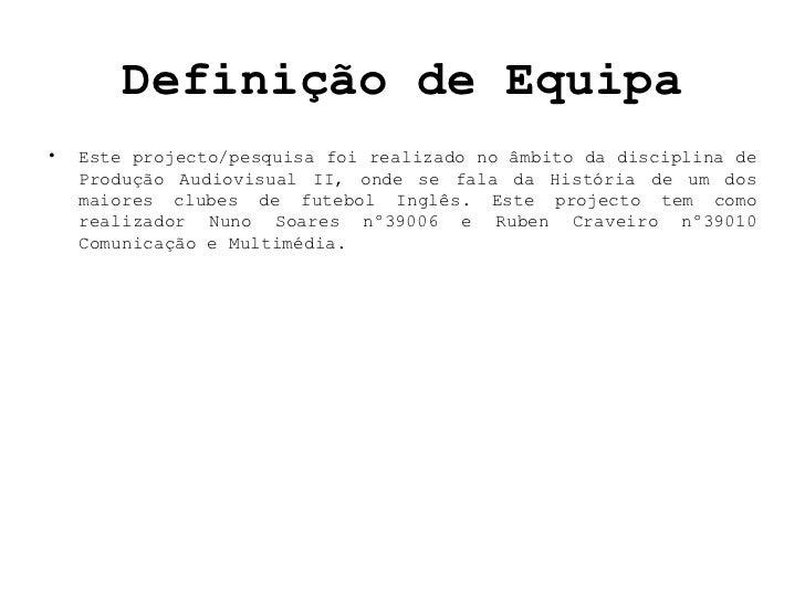 Definição de Equipa <ul><li>Este projecto/pesquisa foi realizado no âmbito da disciplina de Produção Audiovisual II, onde ...