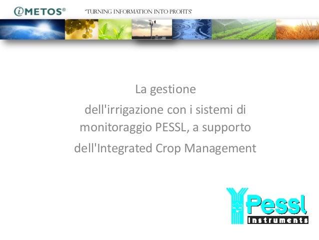 """""""TURNING INFORMATION INTO PROFITS""""                La gestionedellirrigazione con i sistemi dimonitoraggio PESSL, a support..."""