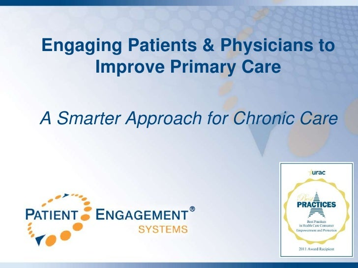 Engaging Patients & Physicians to     Improve Primary CareA Smarter Approach for Chronic Care                 