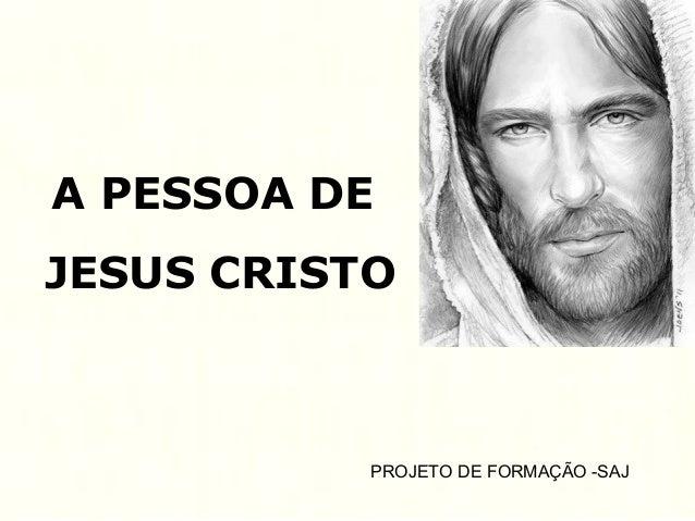 A PESSOA DE JESUS CRISTO PROJETO DE FORMAÇÃO -SAJ