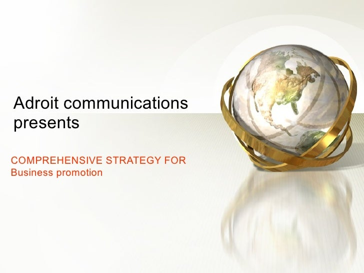 Adroit communications presents COMPREHENSIVE STRATEGY FOR Business promotion