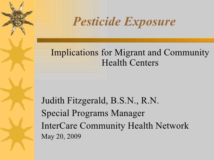 Pesticide Exposure    Implications for Migrant and Community                Health Centers   Judith Fitzgerald, B.S.N., R....