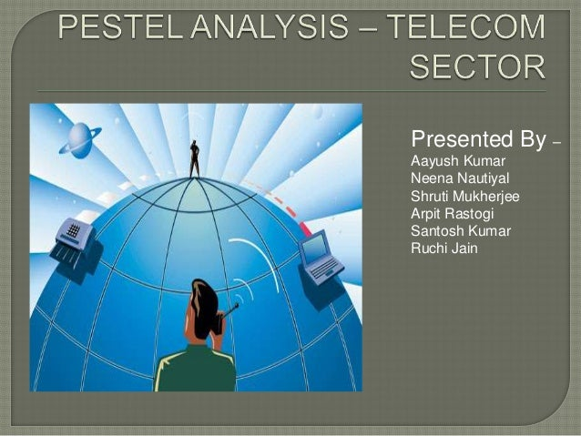 pestle analysis of telecommunication industry Everything everywhere - marketing strategy and mix 21 pestle analysis that have influenced the telecom industry are those considered with.