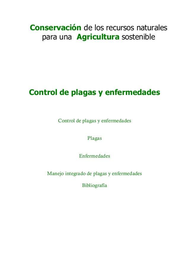 Conservación de los recursos naturales para una Agricultura sostenible Control de plagas y enfermedades Control de plagas ...
