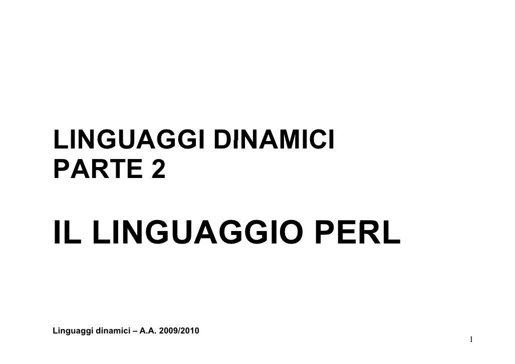 LINGUAGGI DINAMICI PARTE 2  IL LINGUAGGIO PERL  Linguaggi dinamici – A.A. 2009/2010                                       1