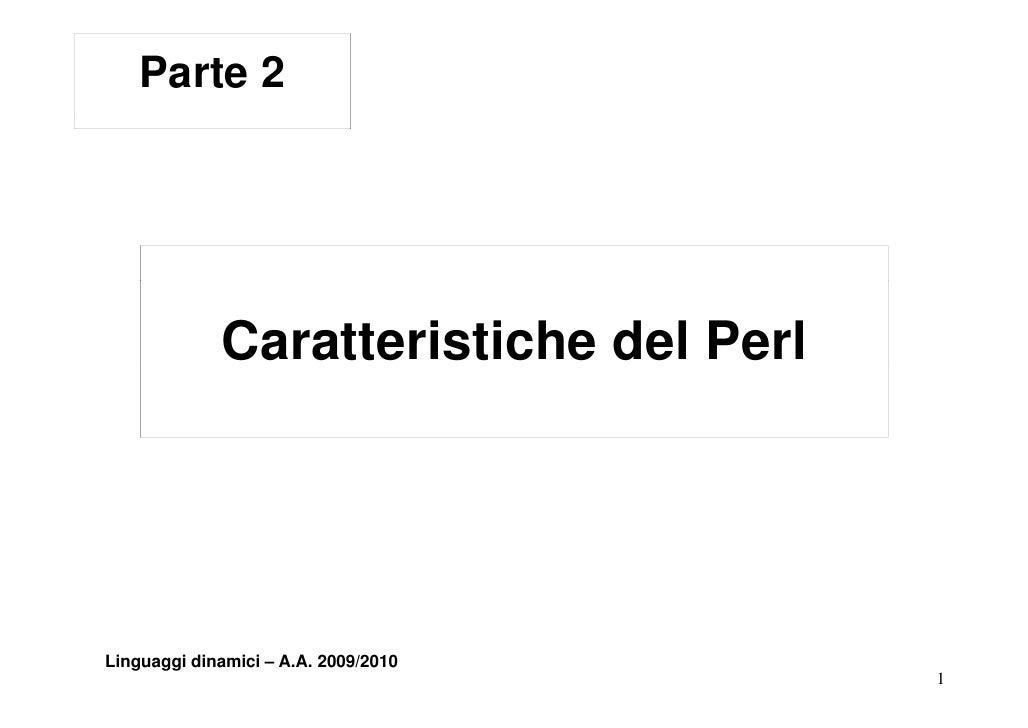 Parte 2                  Caratteristiche del Perl     Linguaggi dinamici – A.A. 2009/2010                                 ...