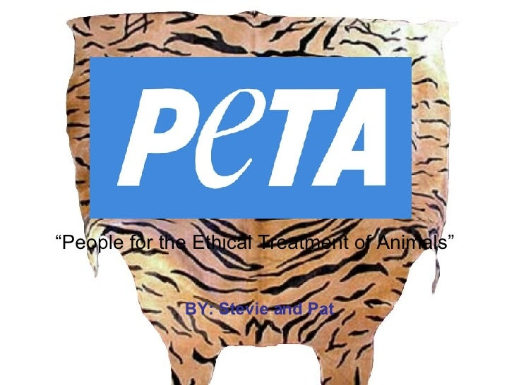 """"""" People for the Ethical Treatment of Animals"""" BY: Stevie and Pat"""