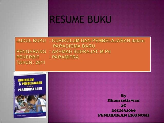 RESUME BUKU                 By           Ilham setiawan                 2C             2011031066        PENDIDIKAN EKONOMI