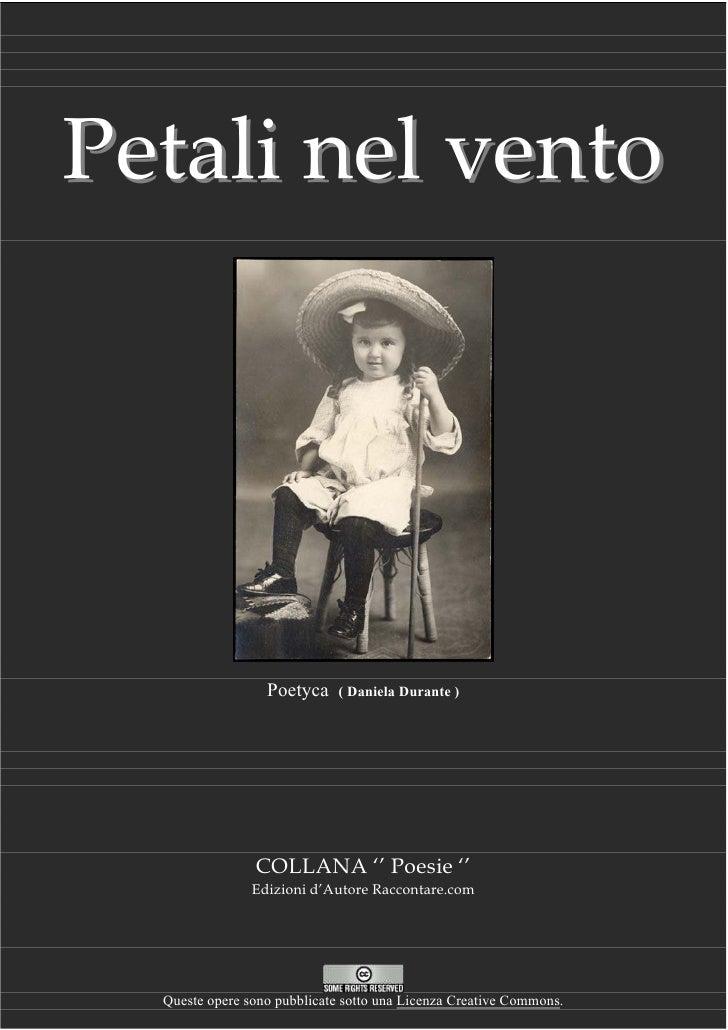 Petali nel vento                       Poetyca     ( Daniela Durante )                     COLLANA '' Poesie ''           ...