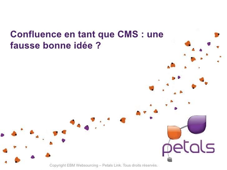 Confluence en tant que CMS : unefausse bonne idée ?        Copyright EBM Websourcing – Petals Link. Tous droits réservés.