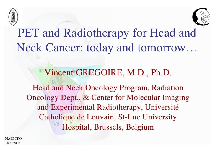 PET and Radiotherapy for Head and       Neck Cancer: today and tomorrow…                   Vincent GREGOIRE, M.D., Ph.D.  ...