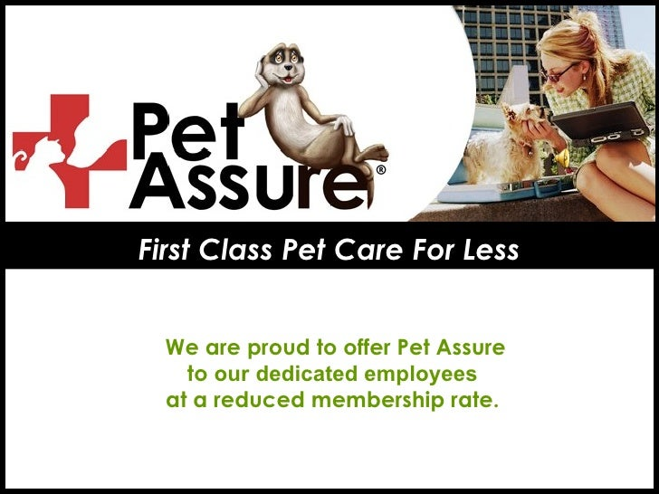 First Class Pet Care For Less We are proud to offer Pet Assure to  our dedicated employees  at a reduced membership rate.
