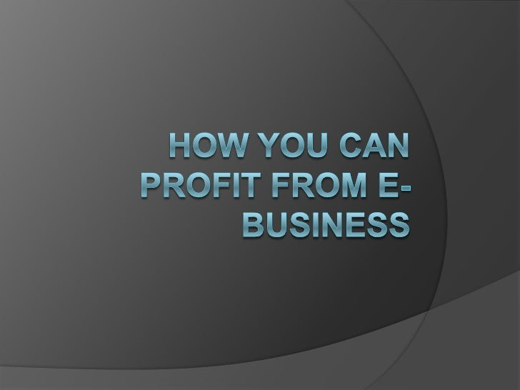 How you Can PROFIT FROM E-BUSINESS<br />
