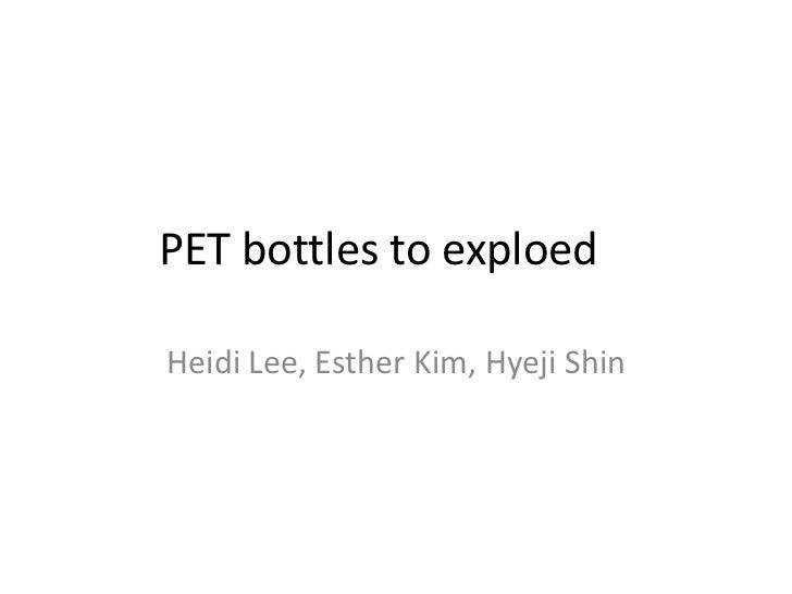 Pet bottles to exploed