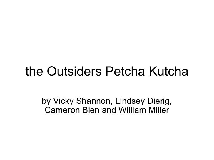 the Outsiders Petcha Kutcha by Vicky Shannon, Lindsey Dierig, Cameron Bien and William Miller