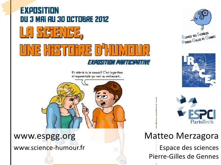 www.espgg.org           Matteo Merzagorawww.science-humour.fr       Espace des sciences                        Pierre-Gill...