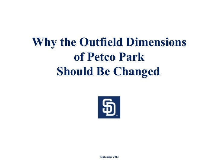 Why the Outfield Dimensions       of Petco Park   Should Be Changed           September 2012
