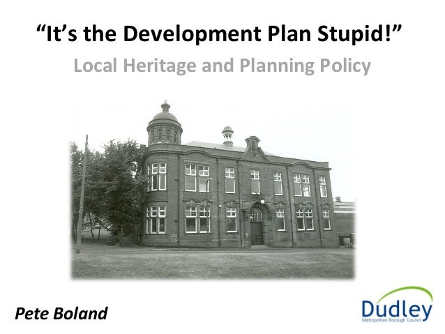 """Local Heritage and Planning Policy""""It's the Development Plan Stupid!""""Pete Boland"""