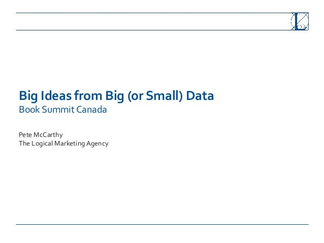 Big  Ideas  from  Big  (or  Small)  Data   Book  Summit  Canada         Pete  McCarthy   The ...