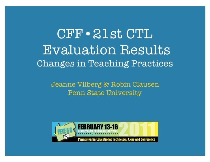 CFF•21st CTL Evaluation ResultsChanges in Teaching Practices  Jeanne Vilberg & Robin Clausen      Penn State University   ...