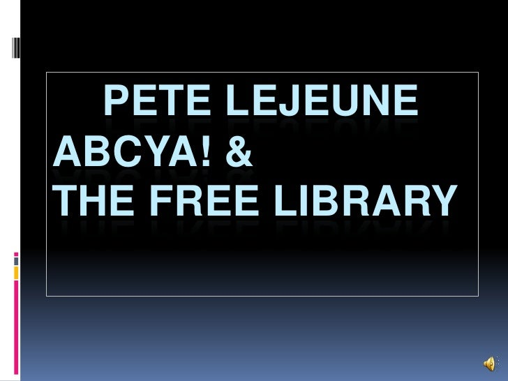Pete LeJeuneABCya! &The Free Library<br />
