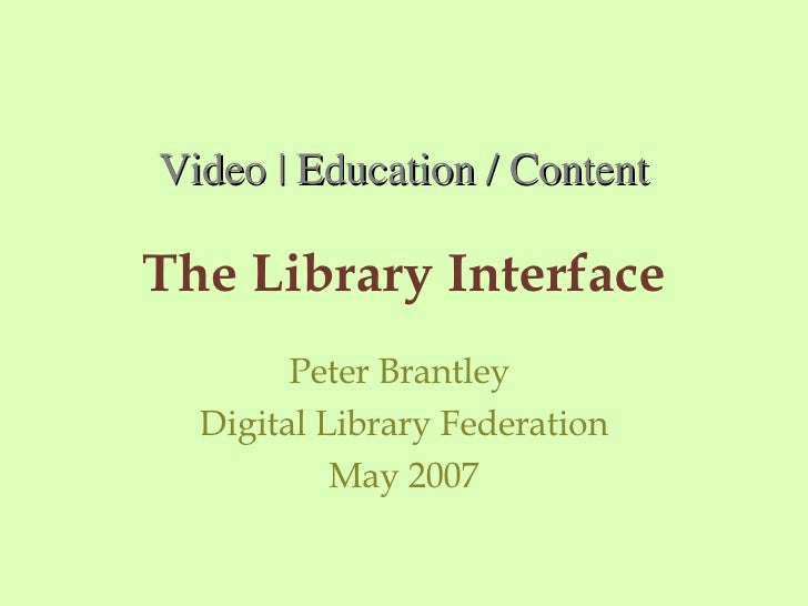 The Library Interface Peter Brantley  Digital Library Federation May 2007 Video | Education / Content