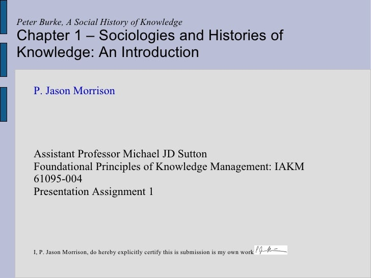 Peter Burke, A Social History of Knowledge Chapter 1 – Sociologies and Histories of Knowledge: An Introduction      P. Jas...