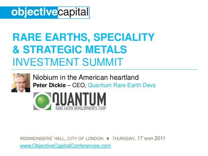 RARE EARTHS, SPECIALITY& STRATEGIC METALSINVESTMENT SUMMIT      Niobium in the American heartland      Peter Dickie – CEO,...