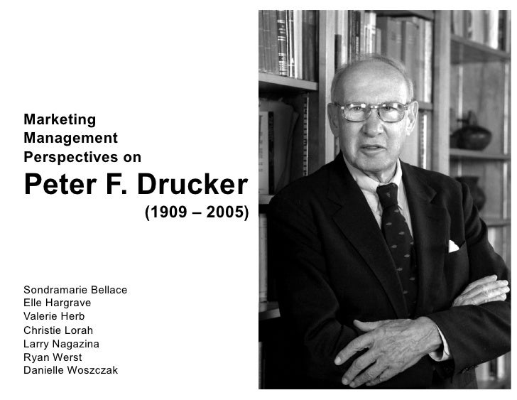 Marketing Management Perspectives on  Peter F. Drucker                       (1909 – 2005)    Sondramarie Bellace Elle Har...