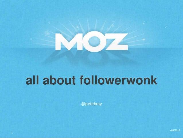 all about followerwonk@petebray6/6/20131