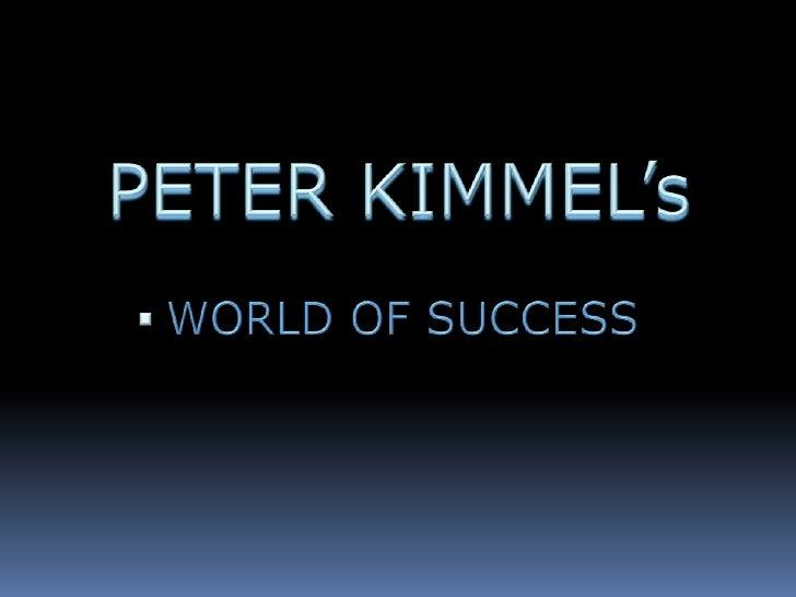 PETER KIMMEL's<br /><ul><li>WORLD OF SUCCESS</li></li></ul><li>